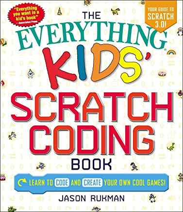 The Everything Kids' Scratch Coding Book: Learn to Code and Create Your Own Cool Games! Cover