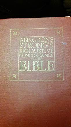 The Exhaustive Concordance of the Bible: Showing Every Word of the Text of the Common English Version of the Canonical Books (English, Ancient Greek and Hebrew Edition) Cover