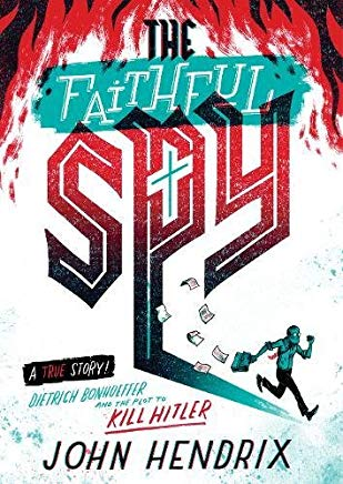 The Faithful Spy: Dietrich Bonhoeffer and the Plot to Kill Hitler Cover
