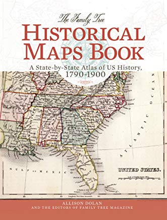 The Family Tree Historical Maps Book: A State-by-State Atlas of US History, 1790-1900 Cover