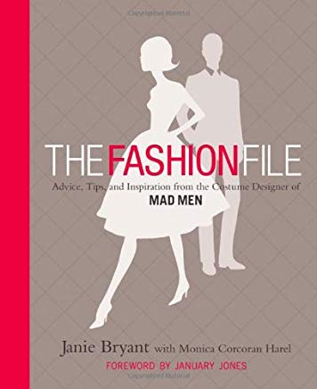 The Fashion File: Advice, Tips, and Inspiration from the Costume Designer of Mad Men Cover