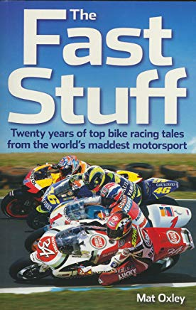 The Fast Stuff: Twenty years of top bike racing tales from the world's maddest motorsport Cover