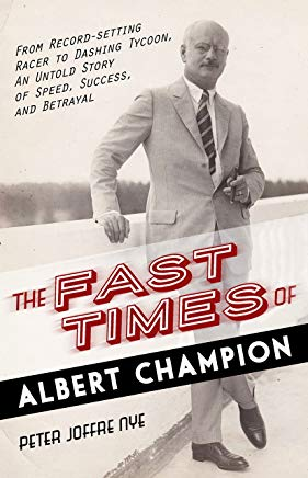 The Fast Times of Albert Champion: From Record-Setting Racer to Dashing Tycoon, An Untold Story of Speed, Success, and Betrayal Cover