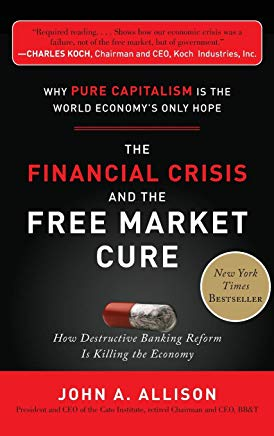 The Financial Crisis and the Free Market Cure:  Why Pure Capitalism is the World Economy's Only Hope Cover