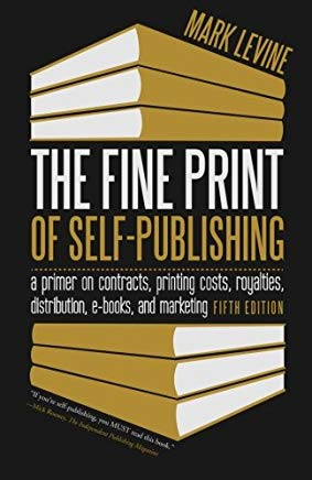The Fine Print of Self-Publishing, Fifth Edition: A Primer on Contracts, Printing Costs, Royalties, Distribution, E-Books, and Marketing Cover