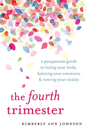 The Fourth Trimester: A Postpartum Guide to Healing Your Body, Balancing Your Emotions, and Restoring Your Vitality Cover
