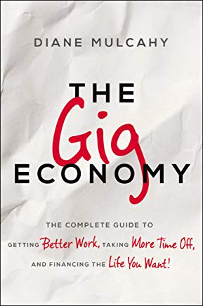 The Gig Economy: The Complete Guide to Getting Better Work, Taking More Time Off, and Financing the Life You Want Cover