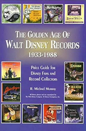The Golden Age of Walt Disney Records 1933-1988: Murray's Collectors' Price Guide and Discography : Lps/45 Rpm/78 Rpm/Eps Cover