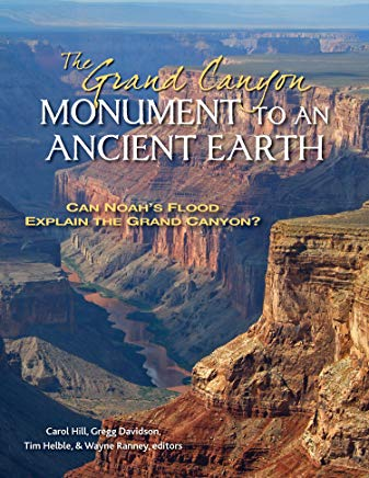 The Grand Canyon, Monument to an Ancient Earth: Can Noah's Flood Explain the Grand Canyon? Cover