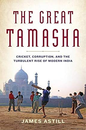 The Great Tamasha: Cricket, Corruption, and the Turbulent Rise of Modern India Cover
