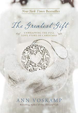 The Greatest Gift: Unwrapping the Full Love Story of Christmas Cover