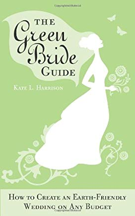 The Green Bride Guide: How to Create an Earth-Friendly Wedding on Any Budget Cover