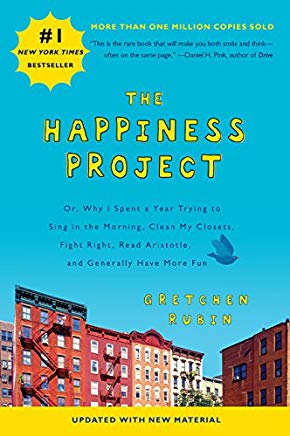The Happiness Project (Revised Edition): Or, Why I Spent a Year Trying to Sing in the Morning, Clean My Closets, Fight Right, Read Aristotle, and Generally Have More Fun Cover