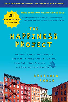 The Happiness Project, Tenth Anniversary Edition: Or, Why I Spent a Year Trying to Sing in the Morning, Clean My Closets, Fight Right, Read Aristotle, and Generally Have More Fun Cover