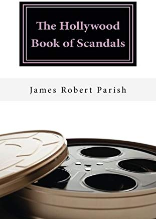 The Hollywood Book of Scandals: The Shocking, Often Disgraceful Deeds and Affairs of More than 100 American Movie and TV Idols (Encore Film Book Classics 10) Cover