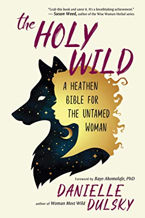 The Holy Wild: A Heathen Bible for the Untamed Woman Cover