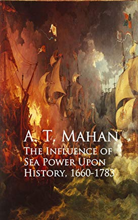 The Influence of Sea Power Upon History, 1660-1783 Cover
