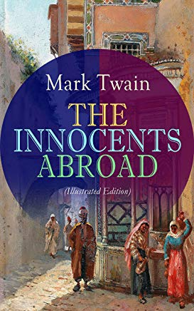 THE INNOCENTS ABROAD (Illustrated Edition): The Great Pleasure Excursion through the Europe and Holy Land, With Author's Autobiography Cover