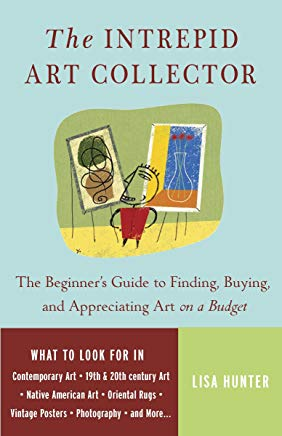 The Intrepid Art Collector: The Beginner's Guide to Finding, Buying, and Appreciating Art on a Budget Cover