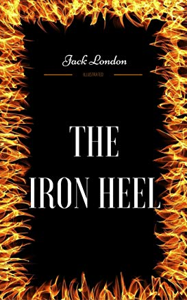 The Iron Heel: By Jack London - Illustrated Cover