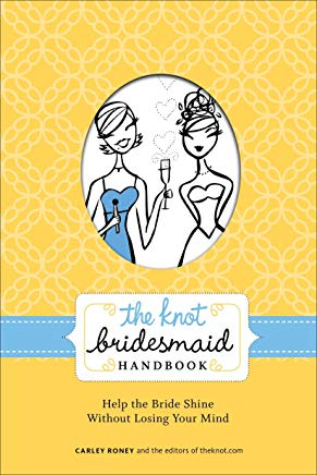 The Knot Bridesmaid Handbook: Help the Bride Shine Without Losing Your Mind Cover