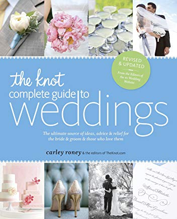 The Knot Complete Guide to Weddings: The Ultimate Source of Ideas, Advice, and Relief for the Bride and Groom and Those Who Love Them Cover