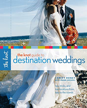 The Knot Guide to Destination Weddings: Tips, Tricks, and Top Locations from Italy to the Islands Cover