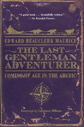 The Last Gentleman Adventurer: Coming Of Age In The Arctic Cover