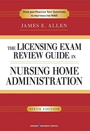 The Licensing Exam Review Guide in Nursing Home Administration, 6th Edition Cover