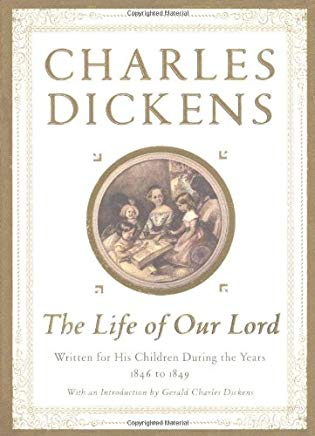 The Life of Our Lord: Written for His Children During the Years 1846 to 1849 Cover