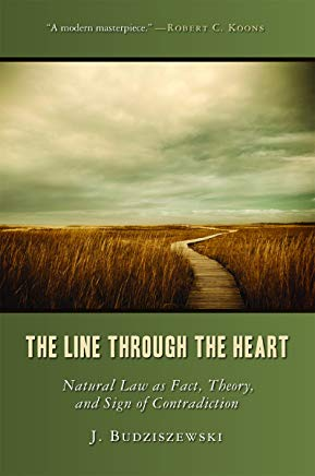 The Line Through the Heart: Natural Law as Fact, Theory, and Sign of Contradiction Cover