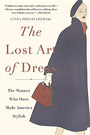 The Lost Art of Dress: The Women Who Once Made America Stylish Cover