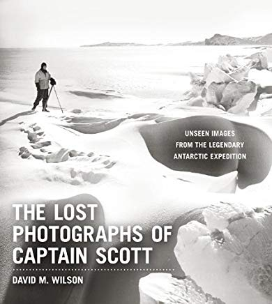 The Lost Photographs of Captain Scott: Unseen Images from the Legendary Antarctic Expedition Cover