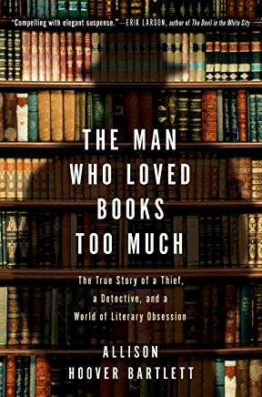 The Man Who Loved Books Too Much: The True Story of a Thief, a Detective, and a World of Literary Obsession Cover