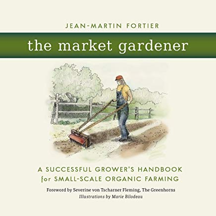 The Market Gardener: A Successful Grower's Handbook for Small-Scale Organic Farming Cover