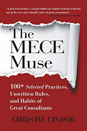 The MECE Muse: 100+ Selected Practices, Unwritten Rules, and Habits of Great Consultants Cover