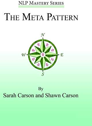 The Meta Pattern: The Ultimate Structure of Influence for Coaches, Hypnosis Practitioners, and Business Executives (NLP Mastery) (Volume 3) Cover