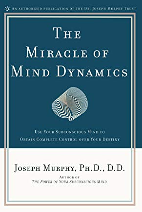 The Miracle of Mind Dynamics: Use Your Subconscious Mind to Obtain Complete Control Over Your Destiny Cover