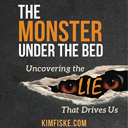 The Monster Under the Bed: Uncovering the Lie That Drives Us Cover