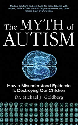 The Myth of Autism: How a Misunderstood Epidemic Is Destroying Our Children Cover