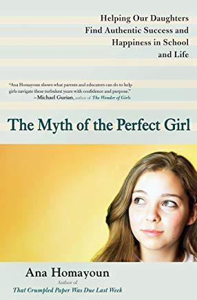 The Myth of the Perfect Girl: Helping Our Daughters Find Authentic Success and Happiness in School and Life Cover