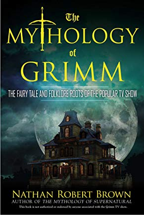 The Mythology of Grimm: The Fairy Tale and Folklore Roots of the Popular TV Show Cover