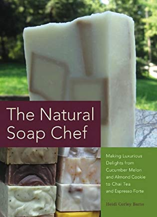 The Natural Soap Chef: Making Luxurious Delights from Cucumber Melon and Almond Cookie to Chai Tea and Espresso Forte Cover