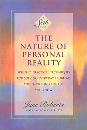 The Nature of Personal Reality: Specific, Practical Techniques for Solving Everyday Problems and Enriching the Life You Know (Jane Roberts) Cover