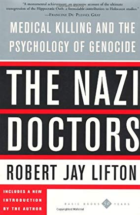 The Nazi Doctors: Medical Killing and the Psychology of Genocide Cover