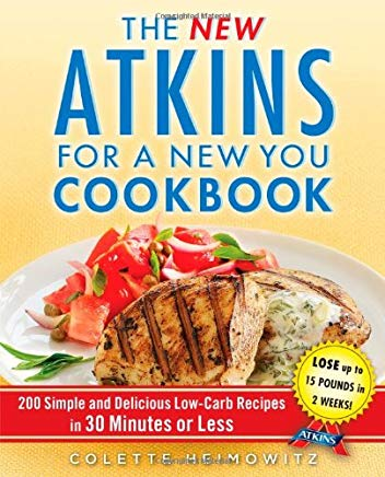 The New Atkins for a New You Cookbook: 200 Simple and Delicious Low-Carb Recipes in 30 Minutes or Less Cover