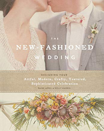 The New-Fashioned Wedding: Designing Your Artful, Modern, Crafty, Textured, Sophisticated Celebration Cover