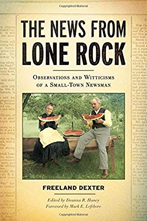 The News from Lone Rock: Observations and Witticisms of a Small-Town Newsman Cover