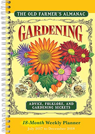 The Old Farmer's Almanac: Gardening Advice, Folklore, and Gardening Secrets 2018 Weekly Planner (CW0233) Cover