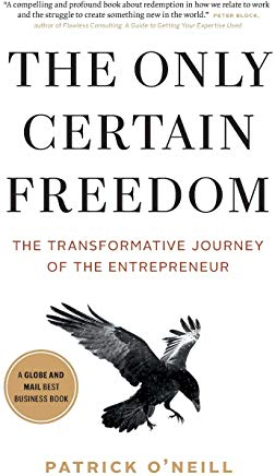 The Only Certain Freedom: The Transformative Journey of the Entrepreneur Cover